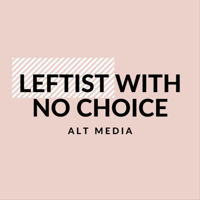 Leftist With No Choice