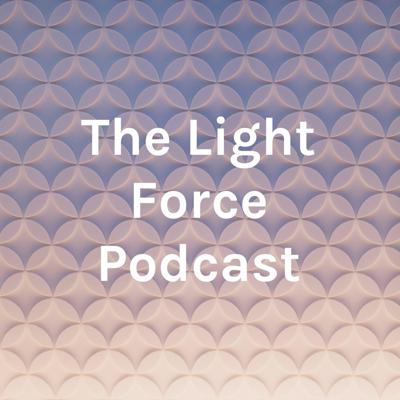 The Light Force Podcast