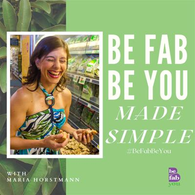 Be Fab - Be You Made Simple with Maria Horstmann