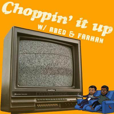 Choppin' It Up With Abed & Farhan