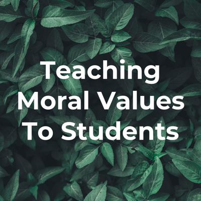Teaching Moral Values To Students