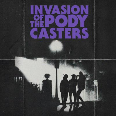 Invasion Of The Pody Casters
