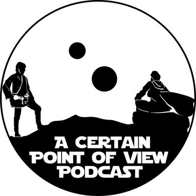 A Certain Point of View: A Star Wars Podcast