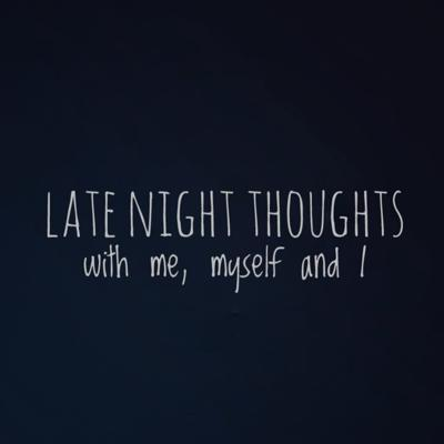 Late Night Thoughts With Me Myself And I