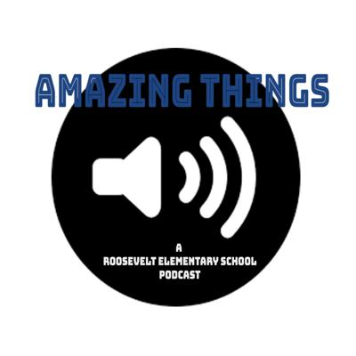 Amazing Things: a Roosevelt Elementary podcast