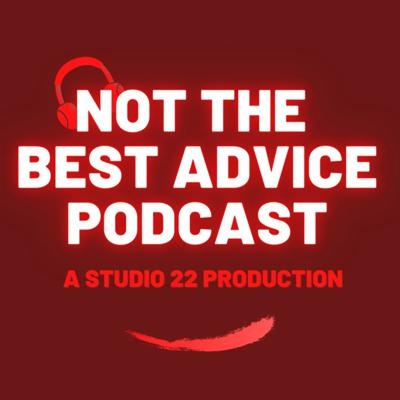 Not The Best Advice Podcast