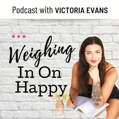 Weighing In On Happy with Victoria Evans Official