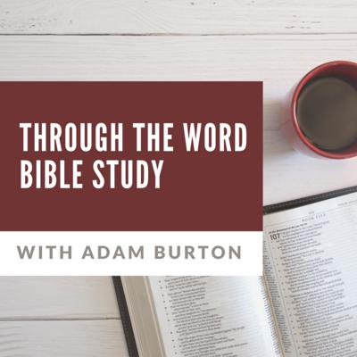 Through the Word Bible Study with Adam Burton