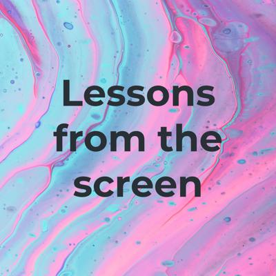 Lessons from the screen
