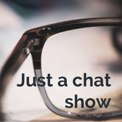 Just a chat show