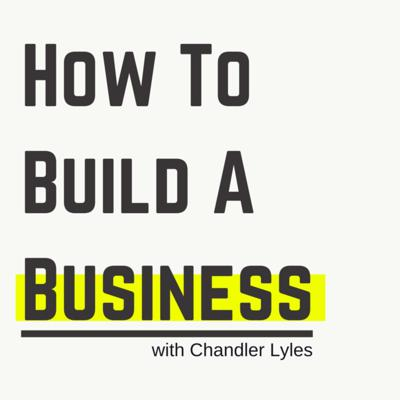 How to Build a Business w. Chandler Lyles