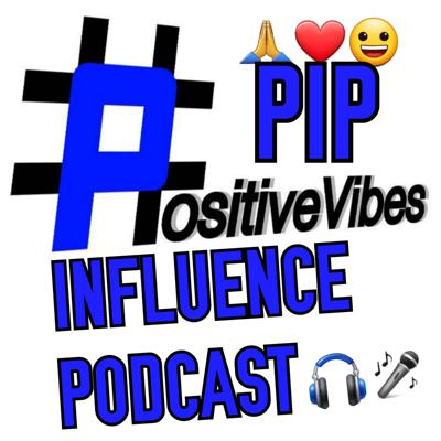 PositiveVibes Influence Podcast (PIP)