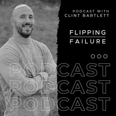 Flipping Failure Podcast hosted by Clint Bartlett