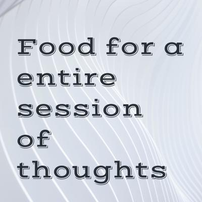 Food for a entire session of thoughts