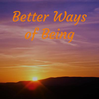 Better Ways of Being