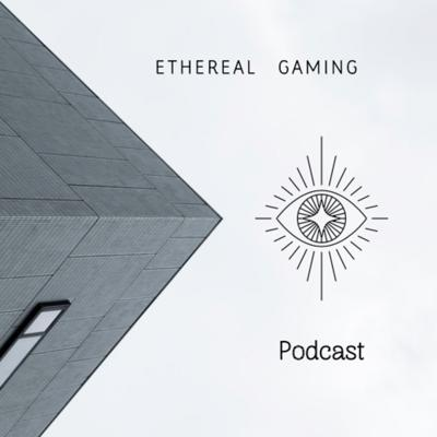 Ethereal gaming podcast