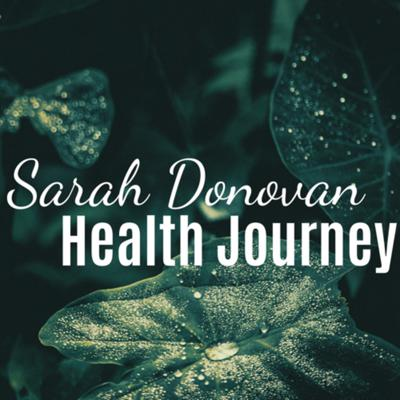 """Hi, friends! I'm Sarah Donovan, and on my """"Health Journey"""" podcast, I talk about my holistic journey of getting healthy. I speak about everything from exercising, eating healthy, mental and emotional health, self-care, and all things involved in the process of taking care of yourself."""