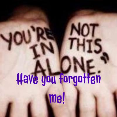 Have you forgotten me!