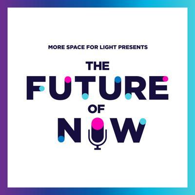 The Future Of Now Podcast