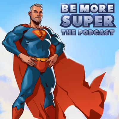 BE MORE SUPER The Podcast