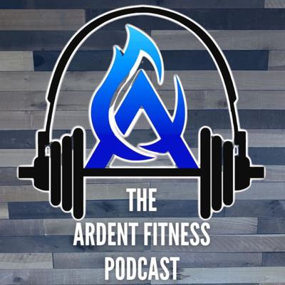 The Ardent Fitness Podcast