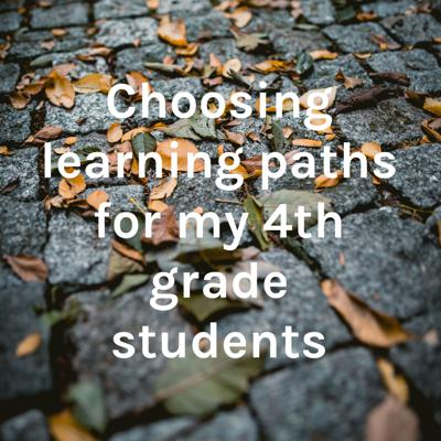 Choosing learning paths for my 4th grade students
