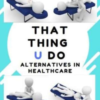 THAT THING U DO ALTERNATIVES IN HEALTHCARE