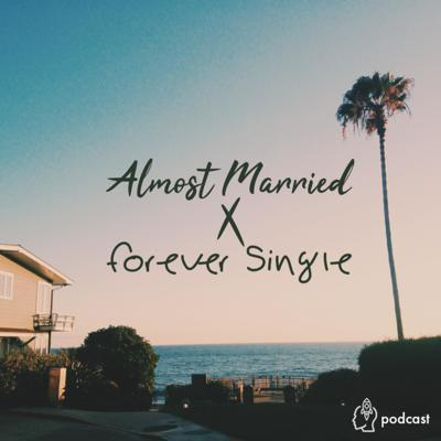 Almost Married x Forever Single