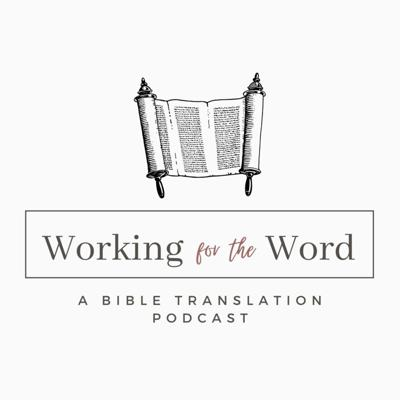 Working for the Word - a Bible translation podcast