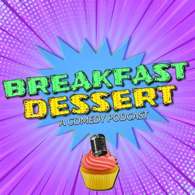 Breakfast Dessert: A Comedy Podcast