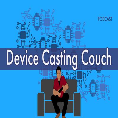 The Device Casting Couch (Tech Podcast)
