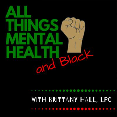 All Things Mental Health and BLACK