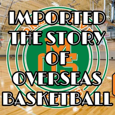 Imported: The Story Of Overseas Basketball|Presented by One Motive Sports