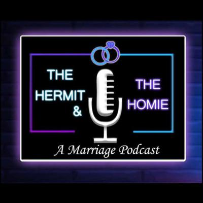 The Hermit & The Homie, A Marriage Podcast