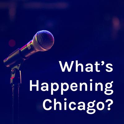 What's Happening Chicago?