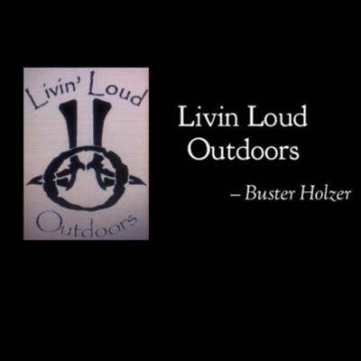 Livin Loud Outdoors - Buster Holzer
