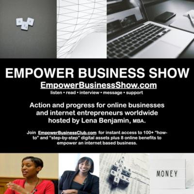 Action and progress for internet-based entrepreneurs worldwide. The podcast is hosted by Lena Benjamin, Keynote at Entrepreneurs 2012 with other notable keynotes: Ruby Wax; Levy Roots etc. Online Platform Creator started in 2002 approached by Amazon • Founder of EmpowerBusinessClub.com an online memberships platform that empowers work/life balance seeking B2B professionals and small business owners to start and grow internet ventures for recurring income from the assets available. Claim your free trial at empowerbusinessclub.com/join. To feature on the show visit empowerbusinessshow.com.  Support this podcast: https://anchor.fm/empower-business/support