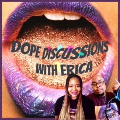 Dope Discussions with Erica