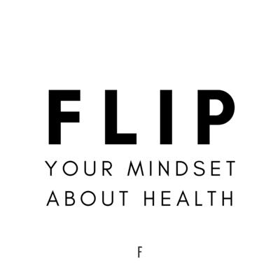 FLIP Your Mindset About Health