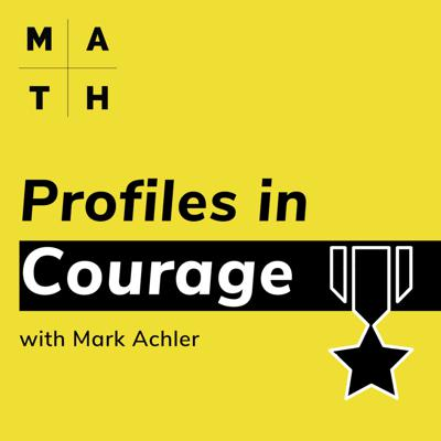Profiles in Courage with Mark Achler