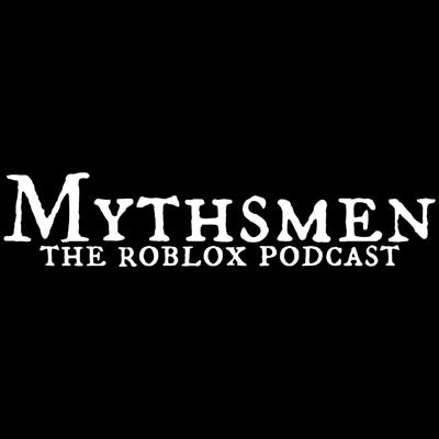 Mythsmen - The Roblox Podcast