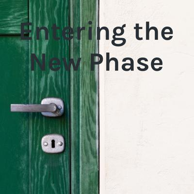 Entering the New Phase