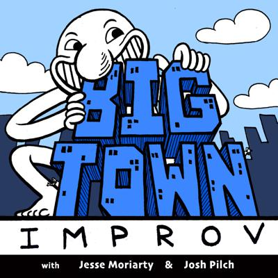 Big Town Improv with Jesse Moriarty and Josh Pilch