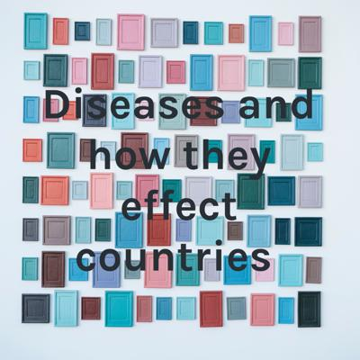 Diseases and how they effect countries