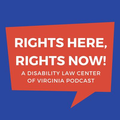 Rights Here, Rights Now! is a disAbility Law Center of Virginia podcast. The disAbility Law Center of Virginia is the protection and advocacy agency for people with disabilities in Virginia. This is the trailer episode where we discuss the purpose of the podcast and what is to come! Full episode transcription in episode details.