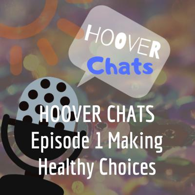 HOOVER CHATS Episode 1 Making Healthy Choices