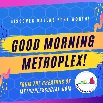Good Morning Metroplex!