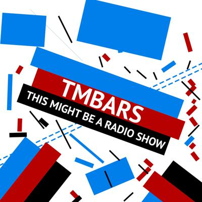 This Might Be A Radio Show - Talking TMBARS