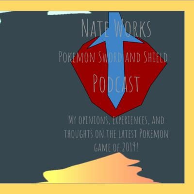 Nate Works Sword and Shield Podcast