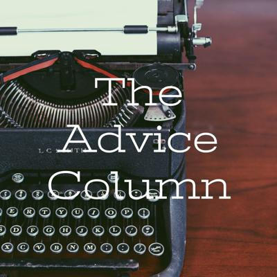 The Advice Column is a place to get all the answers to every question that keeps you up at night. Does your love life need help? Is your roommate secretly poisoning you? Does your big toe look weird? Anything and everything is answered here on The Advice Column. Follow us on Twitter and Instagram to send in your questions to be answered on the next episode. Please let us know if you would like to remain anonymous!